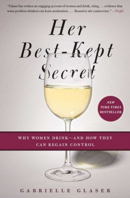 Her Best-Kept Secret: Why Women Drink-And How They Can Regain Control