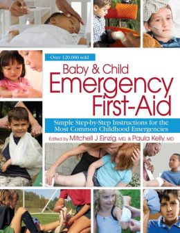 Baby & Child Emergency First-Aid Handbook: Simple Step-By-Step Instructions for the Most Common Childhood Emergencies