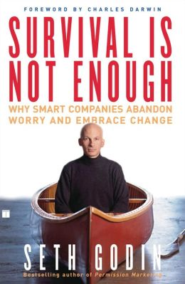 Survival Is Not Enough; Why Smart Companies Abandon Worry and Embrace Change