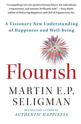 Flourish: A Visionary New Understanding of Happiness and Well-being