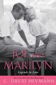 Book Cover Image. Title: Joe and Marilyn:  Legends in Love, Author: C. David Heymann