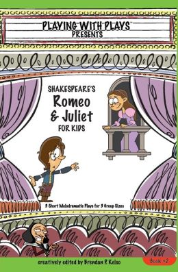 Shakespeare's Romeo and Juliet for Kids: 3 Short Melodramatic Plays for 3 Group Sizes