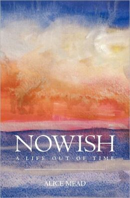 Nowish: A Life Out of Time