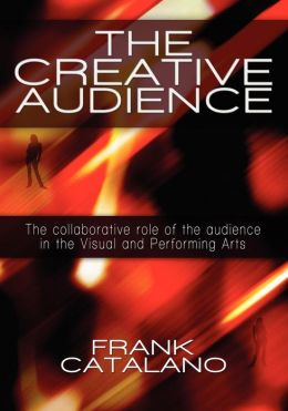 Creative Audience: The Collaborative Role of the Modern Audience in the Visual and Performing Arts
