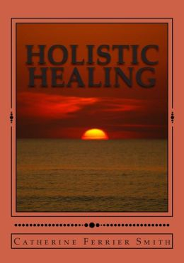 Holistic Healing: Age Reversal and Body Rejuvenation Made Easy! A Face, Back and Body Longevity Care Process for Age Reversal, Healing and Relief from Chronic Pain; Founded upon Holistic Wellness Principles for Healing; for People of All Ages and Stages o