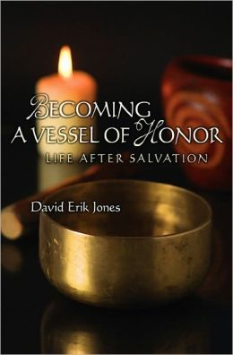 Becoming A Vessel of Honor: Life after Salvation