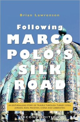Following Marco Polo's Silk Road: An Enthralling Story of Travels Through Turkey, Syria, Jordan, Iran, Pakistan, China and Uzbekistan
