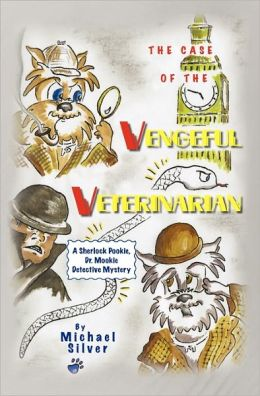 The Case of the Vengeful Veterinarian: A Sherlock Pookie, Dr. Mookie Detective Mystery