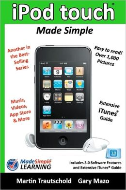 iPod Touch Made Simple: Includes 3. 0 Software Features and Extensive iTunes