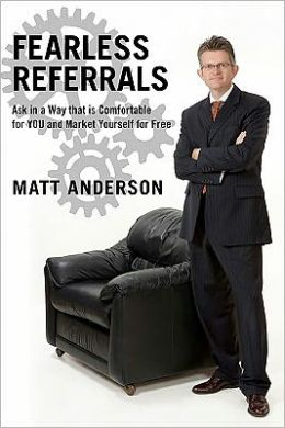 Fearless Referrals : Ask in a Way That Is Comfortable for You and Market Yourself for Free