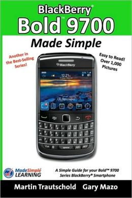 Blackberry Bold 9700 Made Simple : A Simple Guide Book for Your Blackberry Bold 9700 Series Smartphone
