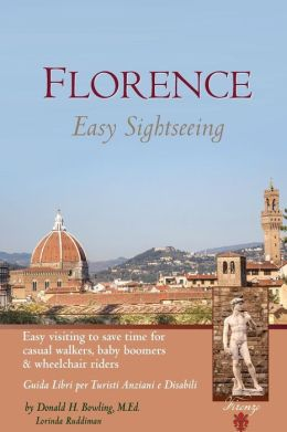 Florence: Easy Sightseeing: Easy Visiting for Casual Walkers Seniors and Wheelchair Riders