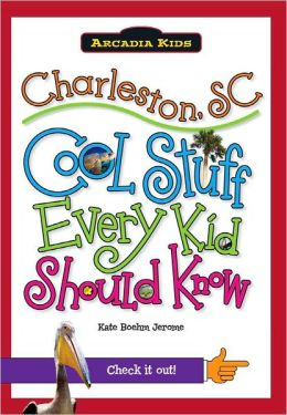 Charleston, SC: Cool Stuff Every Kid Should Know
