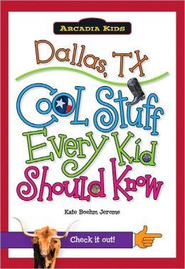 Dallas, TX: Cool Stuff Every Kid Should Know (Arcadia Kids Series)