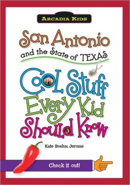 San Antonio and the State of Texas: Cool Stuff Every Kid Should Know (Arcadia Kids Series)