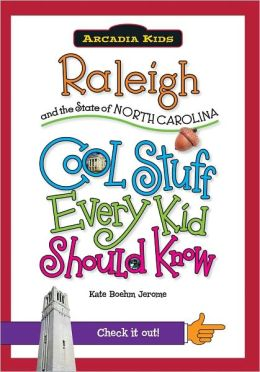 Raleigh and the State of North Carolina: Cool Stuff Every Kid Should Know (Acadia Kids Series)