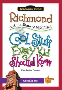 Richmond and the State of Virginia: Cool Stuff Every Kid Should Know (Arcadia Kids Series)