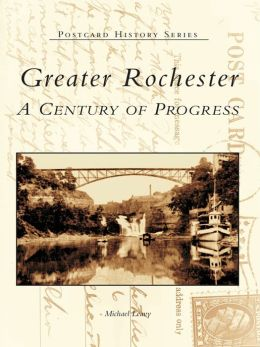 Greater Rochester:: A Century of Progress