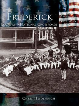 Frederick:: Local and National Crossroads
