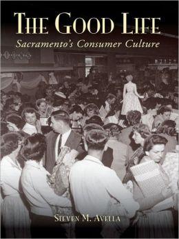 The Good Life:: Sacramento's Consumer Culture