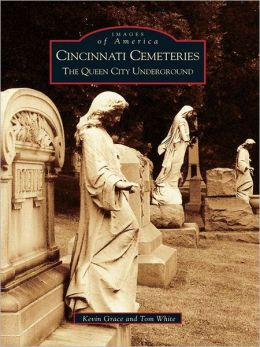 Cincinnati Cemeteries:: The Queen City Underground