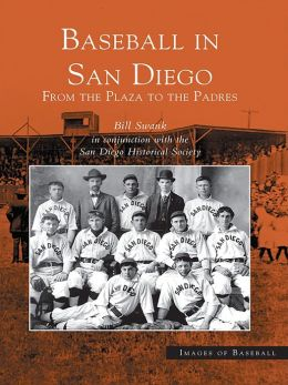 Baseball in San Diego:: From the Plaza to the Padres