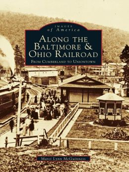 Along the Baltimore & Ohio Railroad:: From Cumberland to Uniontown