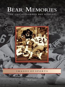 Bear Memories:: The Chicago-Green Bay Rivalry