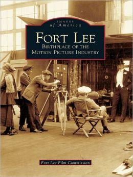 Fort Lee:: Birthplace of the Motion Picture Industry