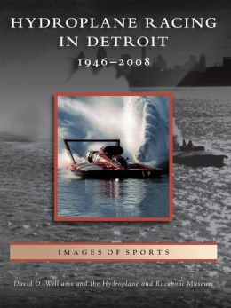 Hydroplane Racing in Detroit:: 1946-2008