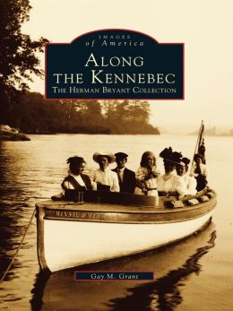 Along the Kennebec:: The Herman Bryant Collection