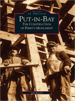 Put-In-Bay:: The Construction of Perry's Monument