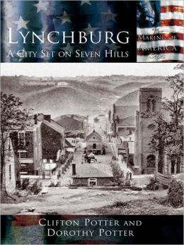 Lynchburg:: A City Set on Seven Hills