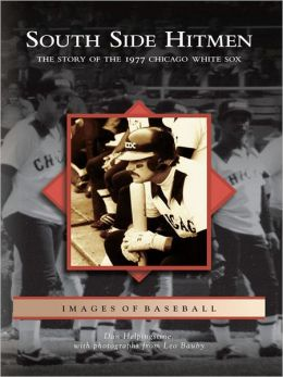 South Side Hitmen:: The Story of the 1977 Chicago White Sox