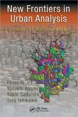 New Frontiers in Urban Analysis: In Honor of Atsuyuki Okabe