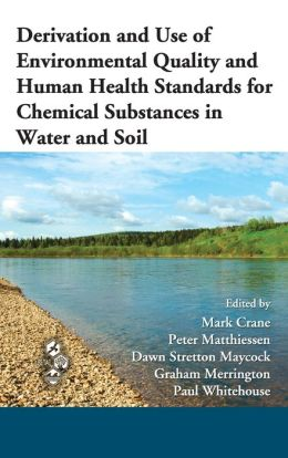 Derivation and Use of Environmental Quality and Human Health Standards for Chemical Substances in Water and Soil