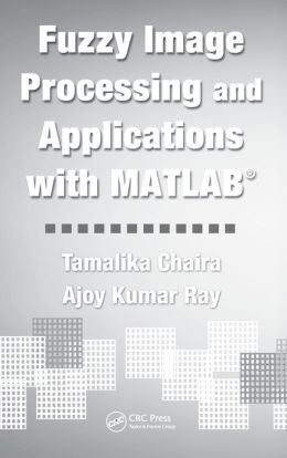 Fuzzy Image Processing and Applications with MATLAB