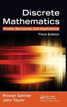 Discrete Mathematics: Proofs, Structures and Applications, Third Edition