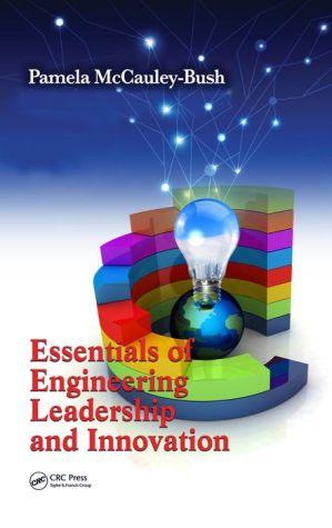 Essentials of Engineering Leadership and Innovation