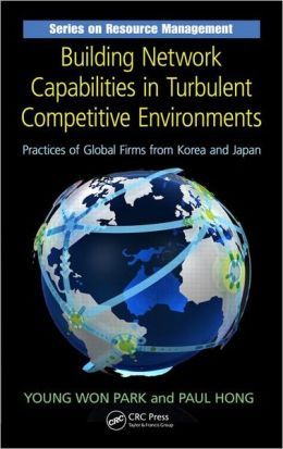 Building Network Capabilities in Turbulent Competitive Environments: Practices of Global Firms from Korea and Japan