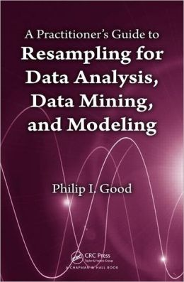 A Practitioner's Guide to Resampling for Data Analysis, Data Mining, and Modeling