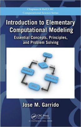Introduction to Elementary Computational Modeling: Essential Concepts, Principles, and Problem Solving