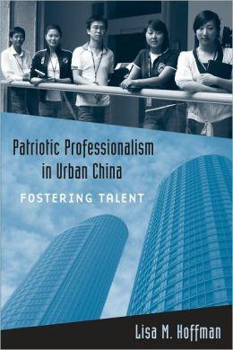 Patriotic Professionalism in Urban China: Fostering Talent