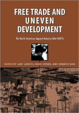 Free Trade & Uneven Development: North American Apparel Industry After Nafta