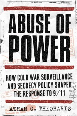 Abuse of Power: How Cold War Surveillance and Secrecy Policy Shaped the Response to 9/11