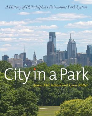 City in a Park: A History of Philadelphia's Fairmount Park System