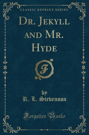 Dr. Jekyll and Mr. Hyde (Classic Reprint)