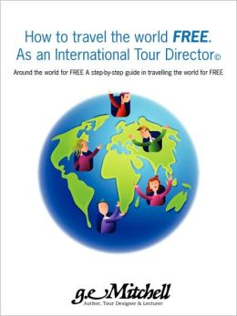 How To Travel The World Free. As An International Tour Director?