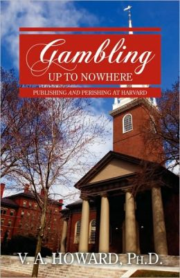 Gambling Up to Nowhere: Publishing and Perishing at Harvard