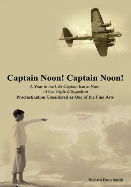 Captain Noon! Captain Noon! A Year in the Life Captain Icarus Noon of the Triple Z Squadron: Procrastination Considered as One of the Fine Arts